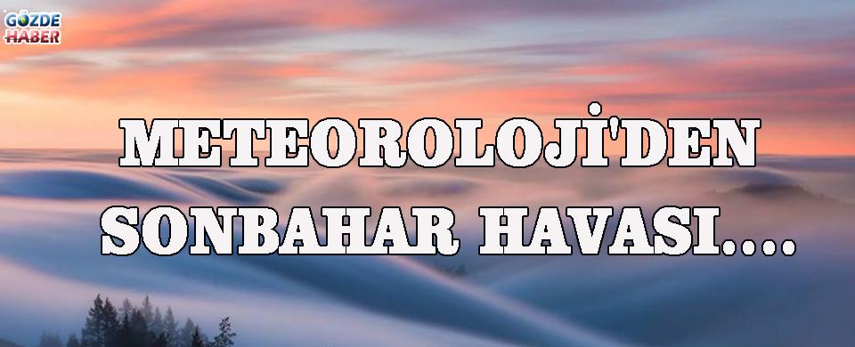 METEOROLOJİ'DEN SONBAHAR HAVASI....