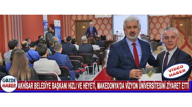 Akhisar Belediye Başkanı Hızlı ve Heyeti, Makedonya'da Vizyon Üniversitesini Ziyaret Etti