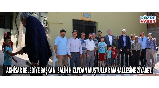 Akhisar Belediye Başkanı Salih Hızlı'dan Muştullar Mahallesine ziyaret!