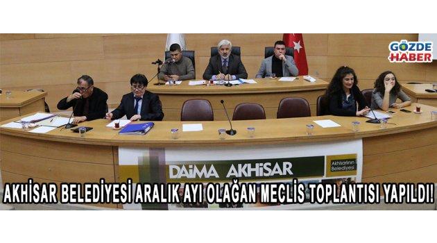 Akhisar Belediyesi Aralık ayı olağan meclis toplantısı yapıldı!
