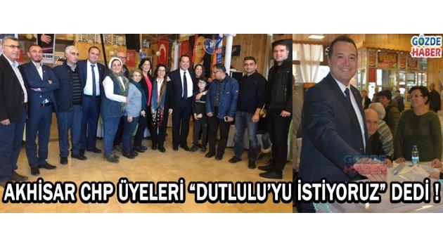 """Akhisar CHP Üyeleri """"Dutlulu'yu İstiyoruz"""" Dedi !"""