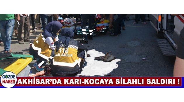 Akhisar'da Karı-Kocaya Silahlı Saldırı !