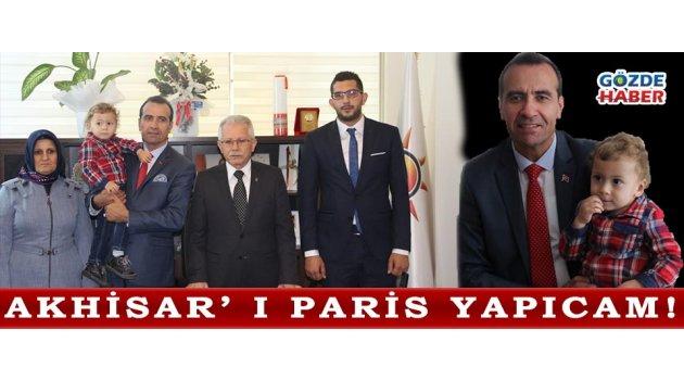 AKHİSAR' I PARİS YAPICAM!