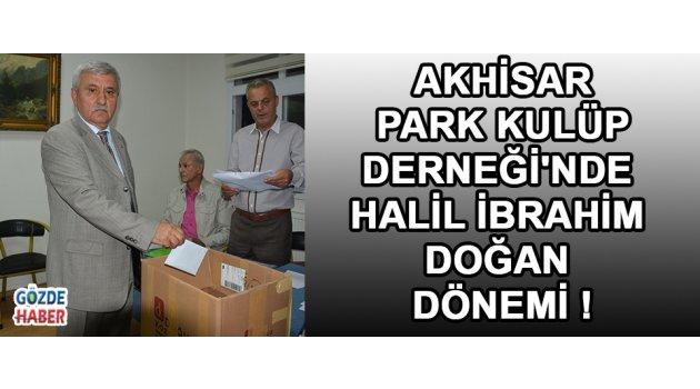 Akhisar Park Kulüp Derneği'nde Halil İbrahim Doğan Dönemi !
