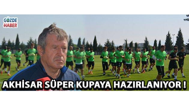 Akhisar Süper Kupaya Hazırlanıyor !