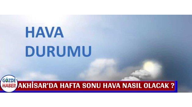 Akhisar'da Hafta Sonu Hava Nasıl Olacak ?
