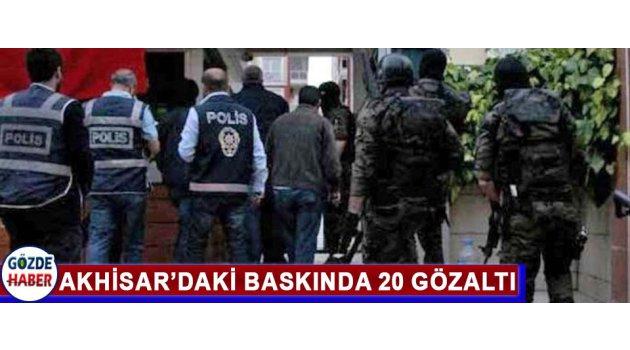 Akhisar'daki Baskında 20 Gözaltı