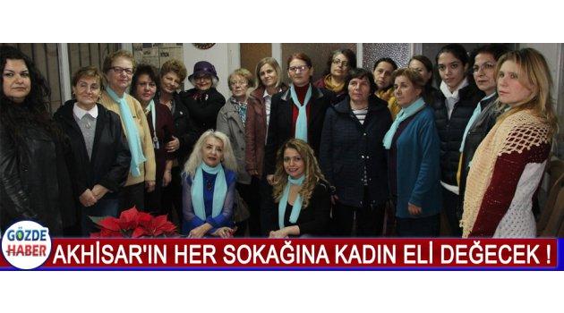 Akhisar'ın Her Sokağına Kadın Eli Değecek !