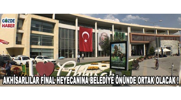 Akhisarlılar Final Heyecanına Belediye Önünde Ortak Olacak !