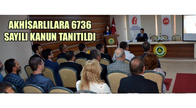 Akhisarlılara 6736 sayılı kanun tanıtıldı