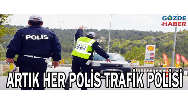 ARTIK HER POLİS TRAFİK POLİSİ