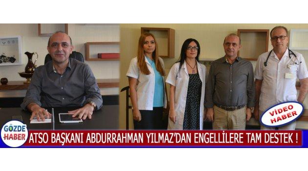 ATSO Başkanı Abdurrahman Yılmaz'dan Engellilere Tam Destek !