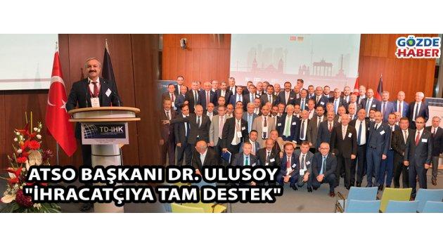 """ATSO Başkanı Dr. Ulusoy """"İhracatçıya tam destek"""""""