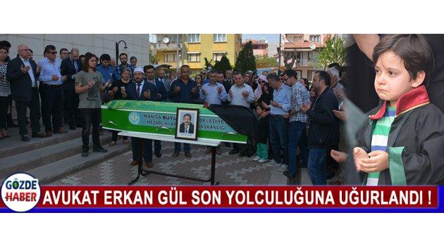 Avukat Erkan Gül Son Yolculuğuna Uğurlandı !