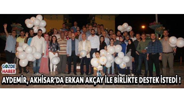 Aydemir, Akhisar'da Erkan Akçay İle Birlikte Destek İstedi !