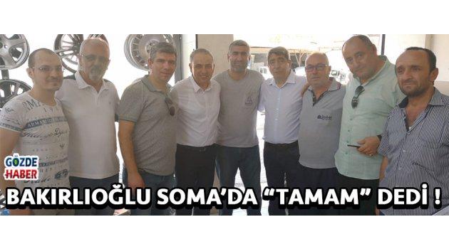 """Bakırlıoğlu Soma'da """"Tamam"""" Dedi !"""