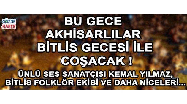 Bu Gece Akhisarlılar Bitlis Gecesi İle Coşacak !