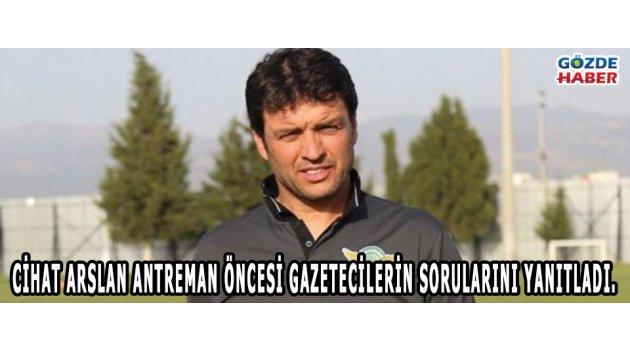 Cihat Arslan antreman öncesi gazetecilerin sorularını yanıtladı.