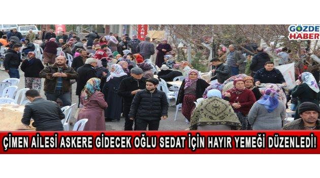 Çimen ailesi askere gidecek oğlu Sedat için hayır yemeği düzenledi!