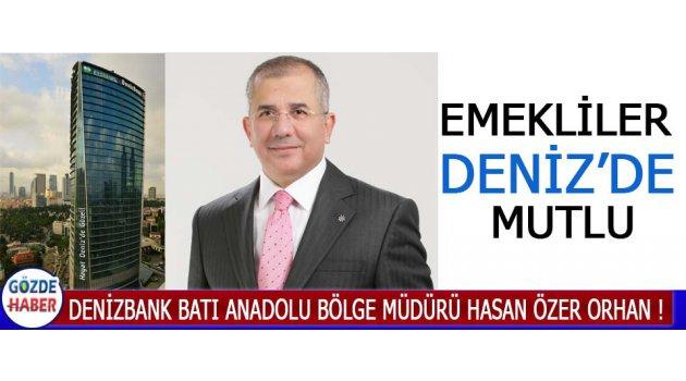 DenizBank Batı Anadolu Bölge Müdürü Hasan Özer Orhan !