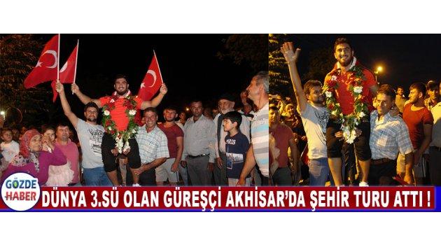 Dünya 3.sü Olan Güreşçi Akhisar'da Şehir Turu Attı !