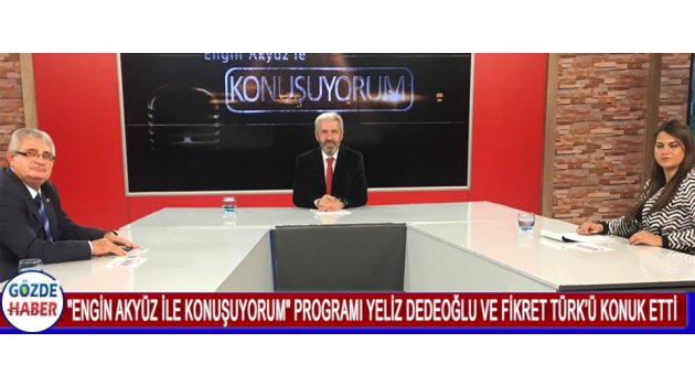 """""""Engin Akyüz ile konuşuYORUM"""" Programı Yeliz Dedeoğlu ve Fikret Türk'ü Konuk Etti"""