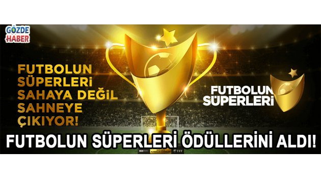 Futbolun Süperleri ödüllerini aldı! İşte ödül alan isimler ve konuşmaları…