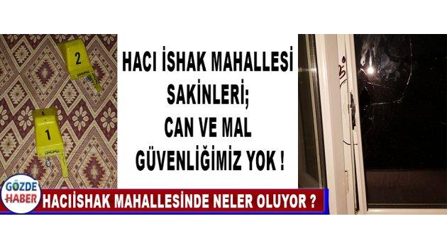 Hacı İshak Mahallesi Sakinleri; Can ve Mal Güvenliğimiz Yok !