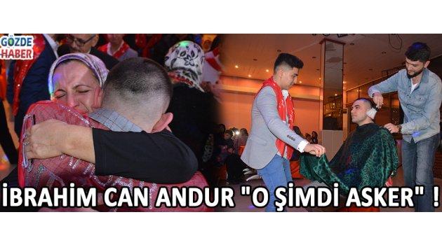 """İbrahim Can Andur """"O Şimdi Asker"""" !"""