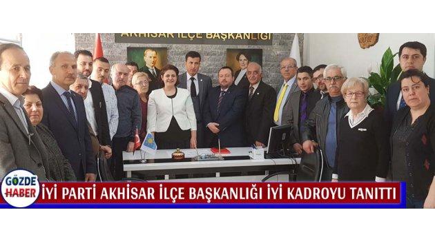İYİ Parti Akhisar İlçe Başkanlığı İYİ Kadroyu Tanıttı
