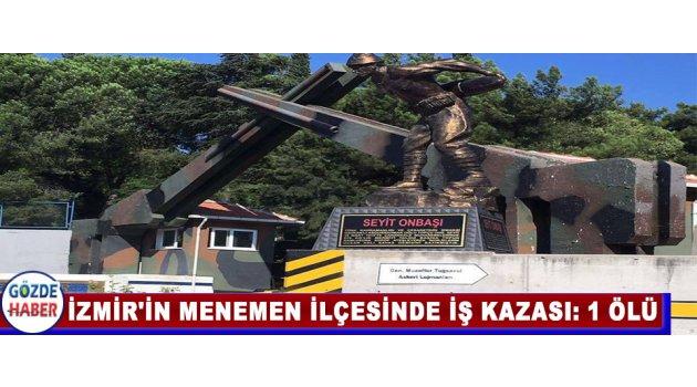 İzmir'in Menemen İlçesinde İş Kazası: 1 Ölü