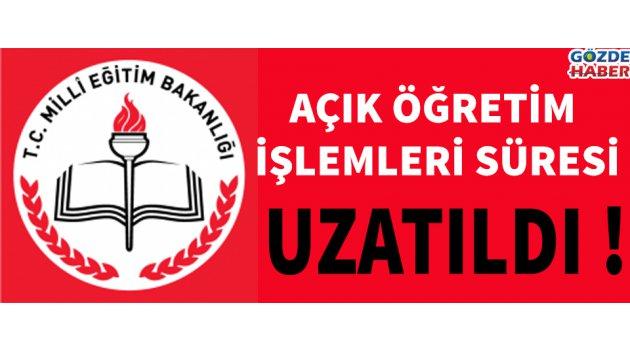AÇIK ÖĞRETİM İŞLEMLERİ SÜRESİ UZATILDI !