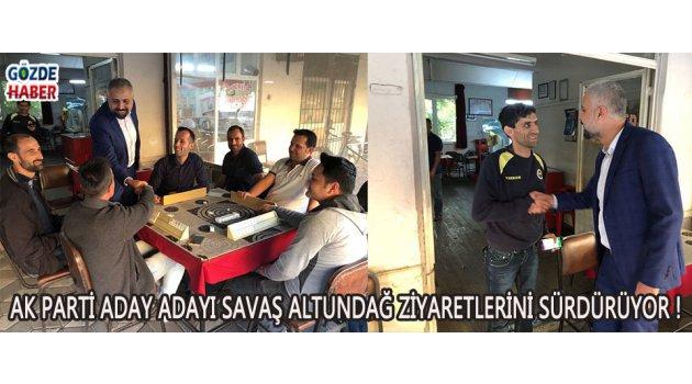AK Parti Aday Adayı Savaş Altundağ Ziyaretlerini Sürdürüyor !