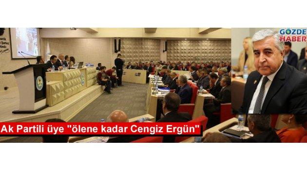 """Ak Partili üye """"ölene kadar Cengiz Ergün"""""""