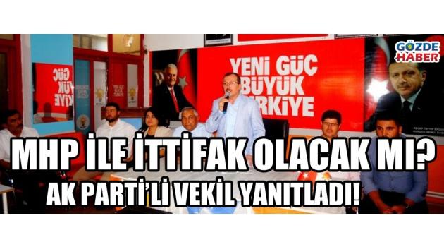 AK Parti'li vekilden 'MHP ile ittifak olacak mı' sorusuna yanıt !