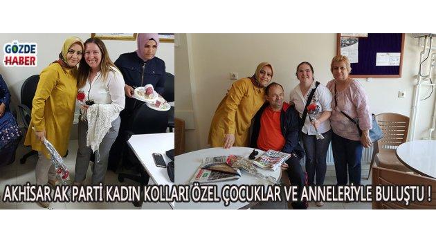 Akhisar Ak Parti Kadın Kolları Özel Çocuklar ve Anneleriyle Buluştu !
