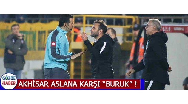 """Akhisar Aslana Karşı """"Buruk"""""""
