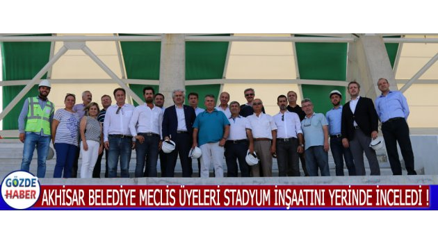 Akhisar Belediye Meclis Üyeleri Stadyum İnşaatını Yerinde İnceledi !