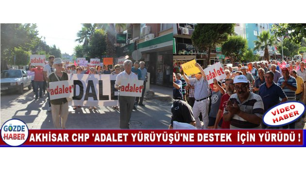 Akhisar CHP 'Adalet Yürüyüşü'ne Destek  İçin Yürüdü !
