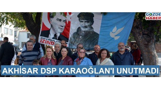 Akhisar DSP Karaoğlan'ı unutmadı