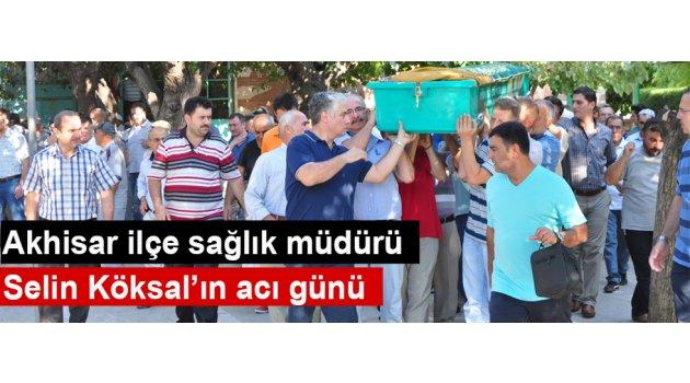 Akhisar ilçe sağlık müdürü Selin Köksal'ın acı günü