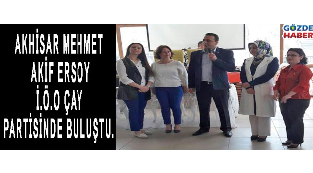 Akhisar Mehmet Akif Ersoy İ.Ö.O Çay Partisinde Buluştu!
