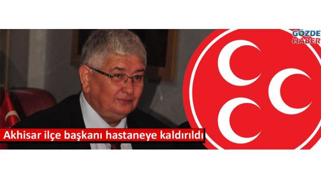 Akhisar MHP ilçe başkanı hastaneye kaldırıldı