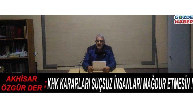 Akhisar Özgür-Der ; KHK Kararları Suçsuz İnsanları Mağdur Etmesin !