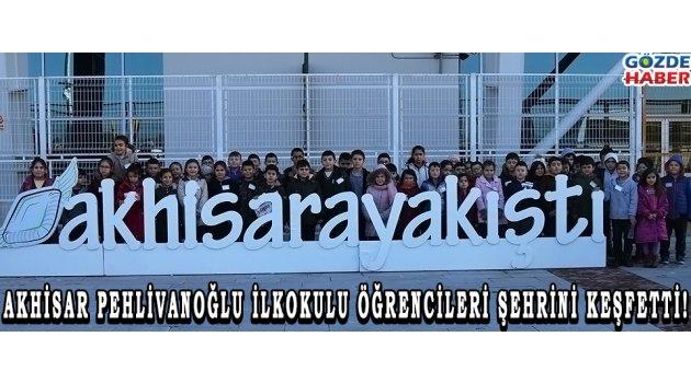 Akhisar Pehlivanoğlu İlkokulu öğrencileri şehrini keşfetti!