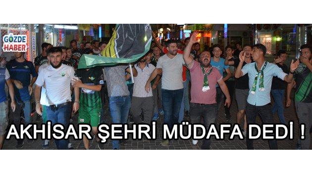 Akhisar Şehri Müdafa Dedi !