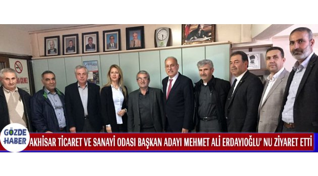 Akhisar Ticaret Ve Sanayi Odası Başkan Adayı Mehmet Ali Erdayioğlu' Nu Ziyaret Etti