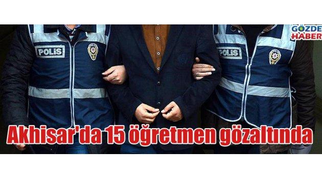 Akhisar'da 15 öğretmen gözaltında