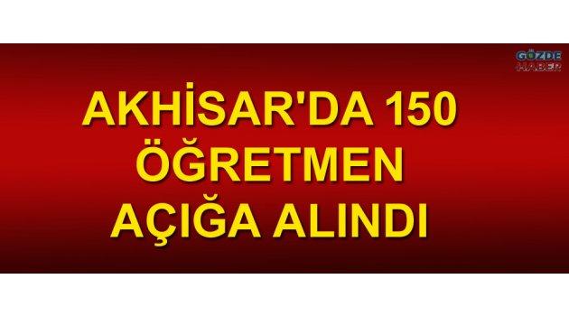 Akhisar'da 150 öğretmen açığa alındı