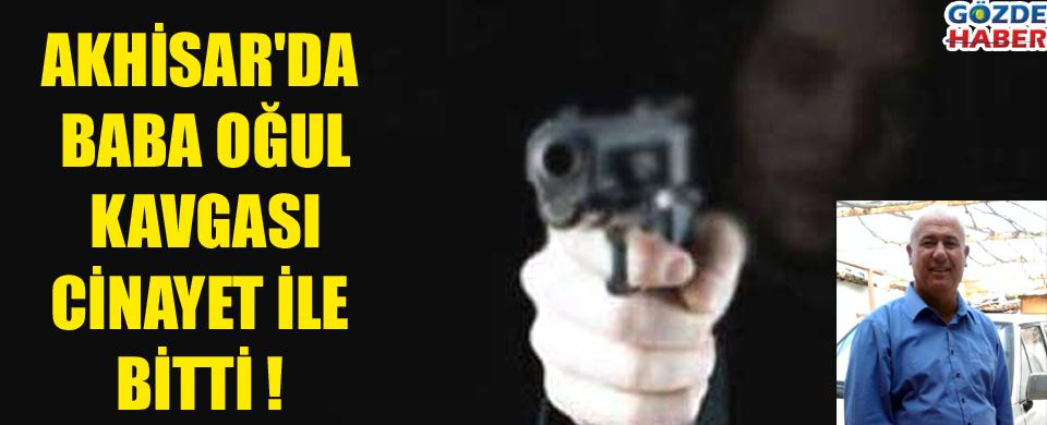 Akhisar'Da Baba Oğul Kavgası Cinayet İle Bitti !
